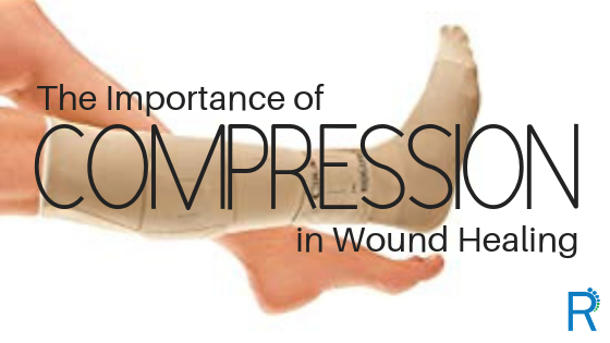 The Importance of COMPRESSION in Wound Healing