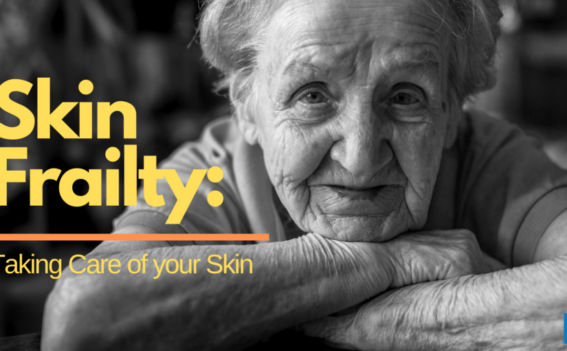 Skin Frailty: Take Care of your Skin
