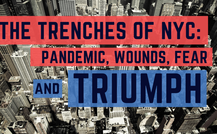 The Trenches of NYC: Pandemic, Wounds, Fear and Triumph