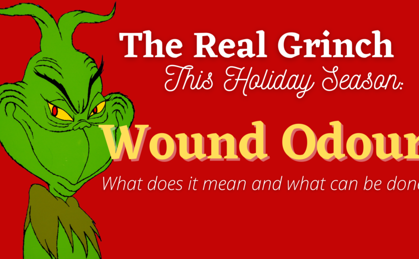 The Real Grinch This Holiday Season: Wound Odour – What does it mean and what can be done?