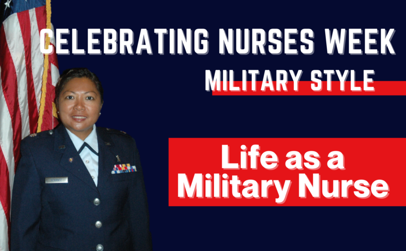 Celebrating Nurses Week Military Style: Life as a Military Nurse